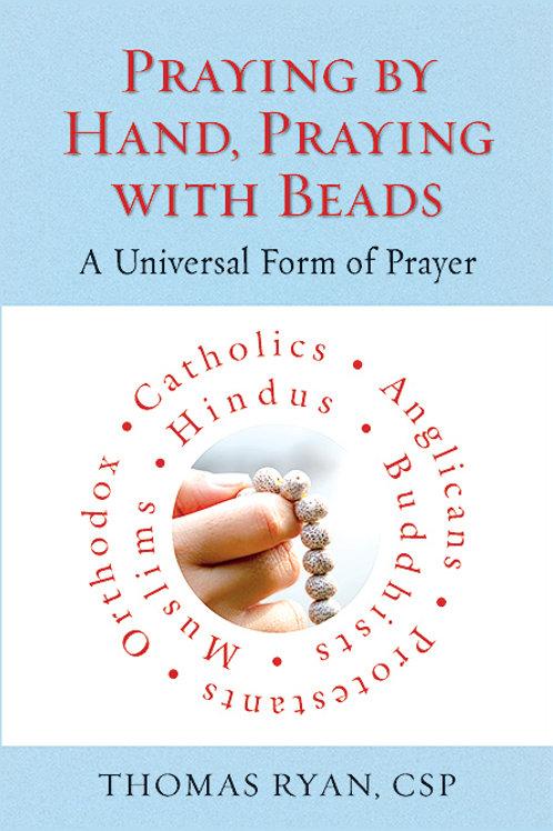 Praying By Hand, Praying With Beads by Thomas Ryan, CSP