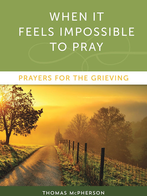 When It Feels Impossible to Pray: Prayers for the Grieving by Thomas McPherson