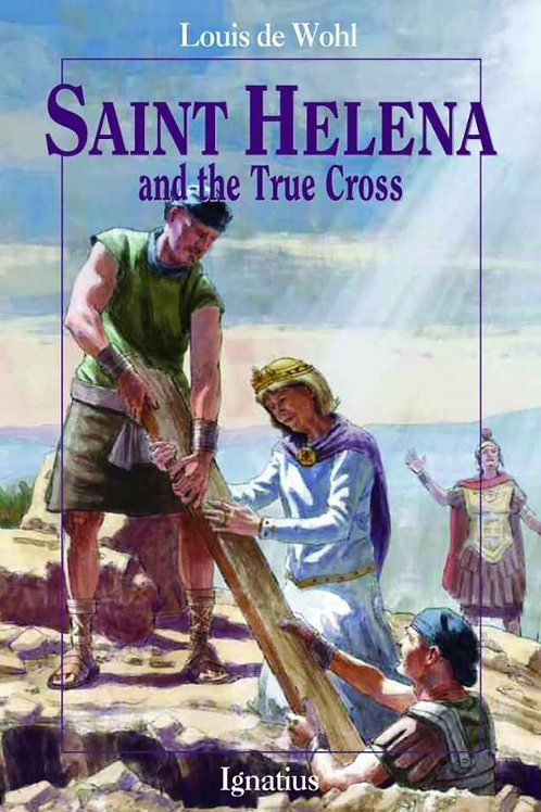 Saint Helena and the True Cross by Louis de Wohl