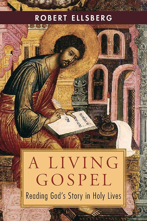 A Living Gospel: Reading God's Story in Holy Lives by Robert Ellsberg