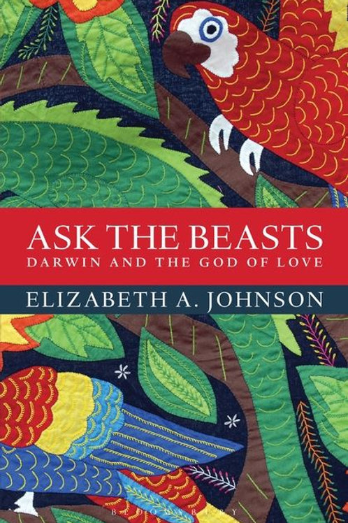 Ask the Beasts: Darwin and the God of Love by Elizabeth A. Johnson