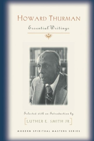 Howard Thurman: Essential Writings by Howard Thurman