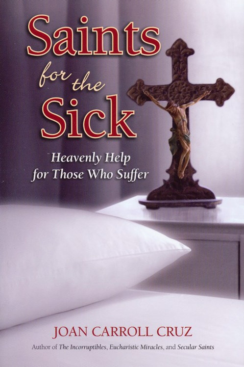 Saints for the Sick: Heavenly Help for Those Who Suffer by Joan Carroll Cruz