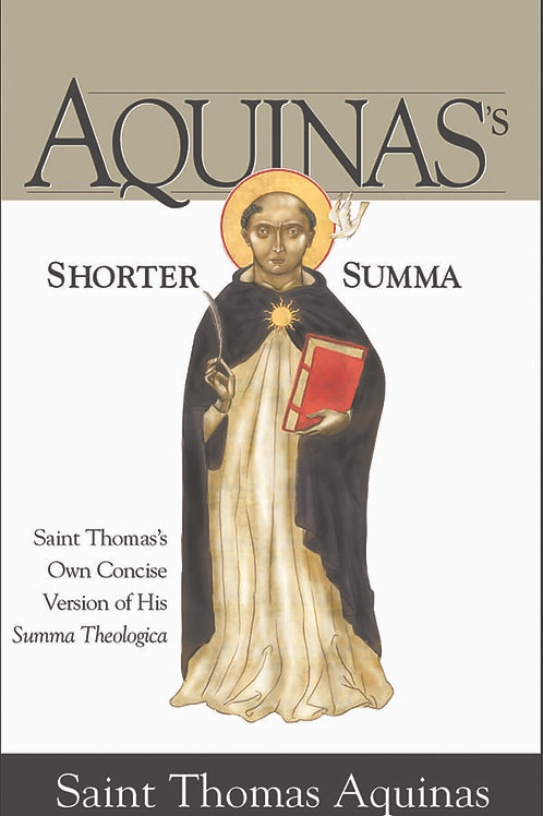 Shorter Summa: St. Thomas's Own Concise Version of His Summa Theologica