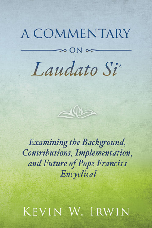 A Commentary on Laudato Si' by Kevin R. Irwin