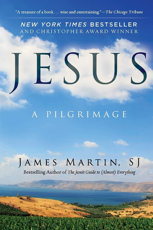 Jesus: A Pilgrimage by James Martin, SJ