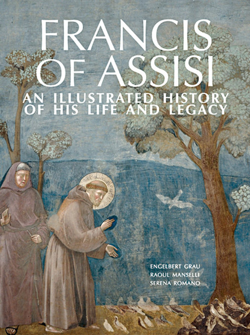 Francis of Assisi: An Illustrated History of His Life and Legacy