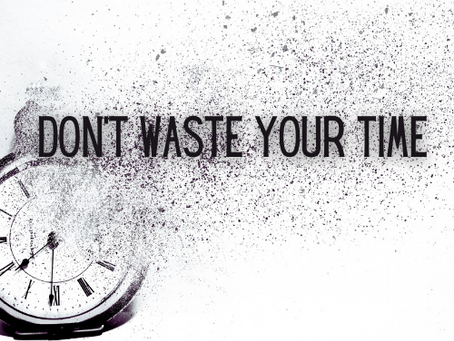 Don't Waste Your Time!