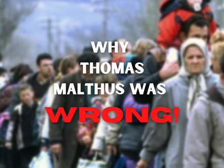 Thomas Malthus and the Principle of Population: Why He Was Wrong.