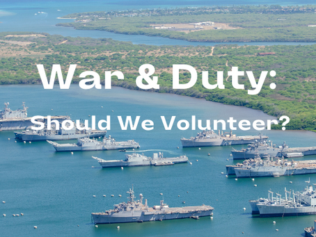 War and Our Duty: Should We Volunteer?