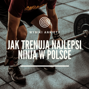 Jak trenują najlepsi Ninja w Polsce? Wyniki ankiety