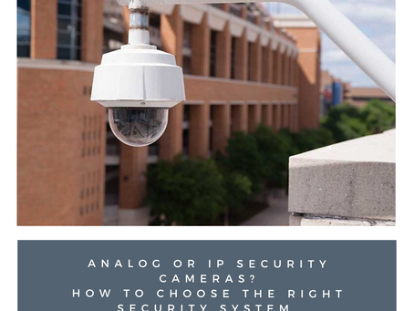Analog Security Cameras or IP Security Cameras? How to choose the right security cameras system.