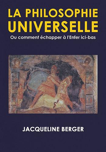 La Philosophie Universelle  - Ou comment échapper à l'Enfer ici-bas