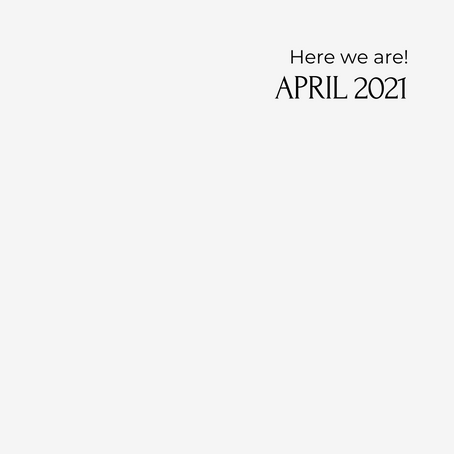 HERE WE ARE: APRIL 2021: REST.