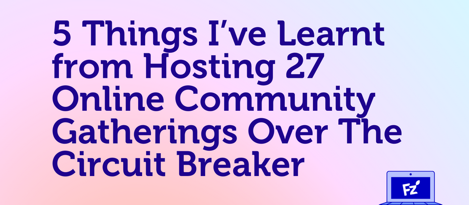 5 Things I've Learnt from Hosting 27 Online Community Gatherings Over The Circuit Breaker