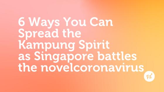 6 Ways You Can Spread the Kampung Spirit as Singapore Battles the Coronavirus