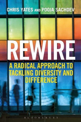 Rewire: A Radical Appoach to Tackling Diversity and Difference