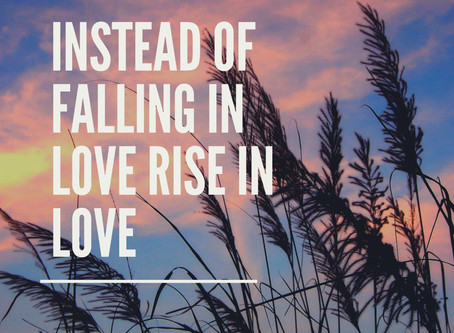 "Why its more helpful to ""rise in love"" rather than ""fall in love"""