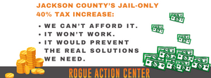 Image text: Jackson County's Jail-Only 40% Tax Increase: We can't afford it, it won't work, it would prevent the real solutions we need.