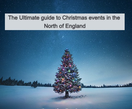 The Ultimate guide to Christmas events in the North of England