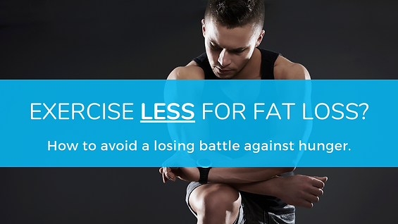 Exercise Less for fat loss.png
