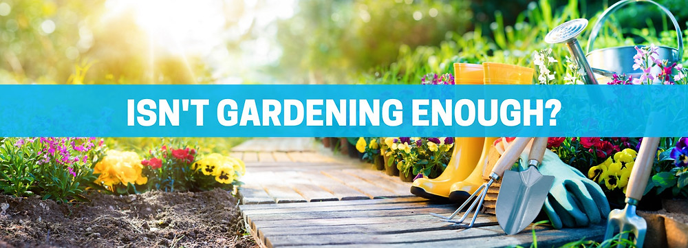 """Isn't Gardening Enough. To answer this, we have to define """"enough."""""""
