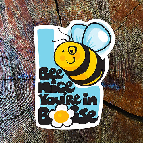 Bee Nice Your in Boise Sticker