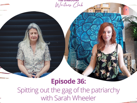 Episode 36: Spitting out the gag of patriarchy with Sarah Wheeler