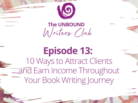 Episode 13: 10 Ways to Attract Clients and Earn Income Throughout Your Book Writing Journey