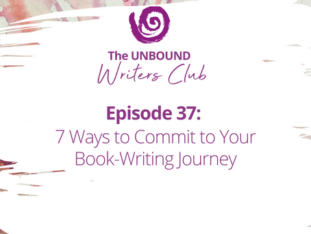 Episode 37: 7 Ways to Commit to Your Book-Writing Journey