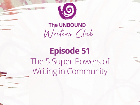 Episode 51: The 5 Super-Powers of Writing in Community