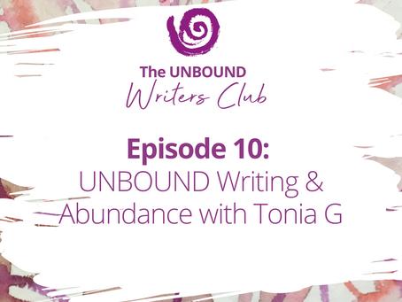Episode 10: UNBOUND Writing & Abundance with Tonia G