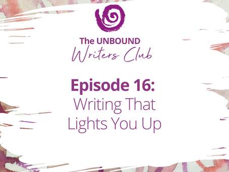 Episode 16: Writing That Lights You Up
