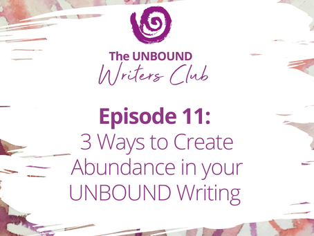 Episode 11: 3 Ways to Create Abundance in Your UNBOUND Writing