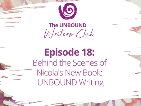 Episode 18: Behind the Scenes of Nicola's New Book: 'UNBOUND Writing'