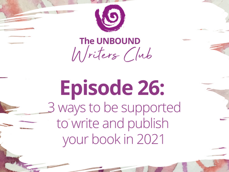 Episode 26: 3 ways to be supported to write and publish your book in 2021