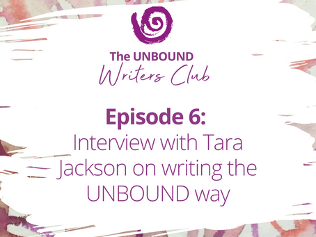 Podcast Episode 6: Interview with Tara Jackson on writing the UNBOUND Way