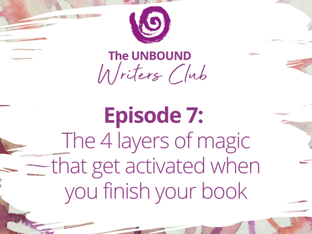 Podcast Episode 7: The 4 Layers of Magic That Get Activated When You Complete Your Book