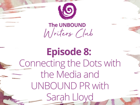 Episode 8: Connecting the Dots with the Media and UNBOUND PR with Sarah Lloyd