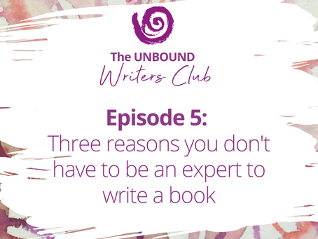 Podcast Episode 5: 3 Reasons You Don't Have To Be An Expert To Write a Book
