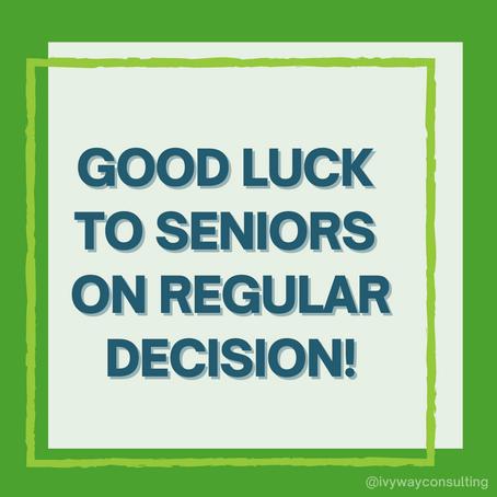 Good Luck to all Seniors during Regular Decision!