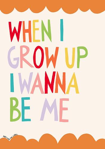 When I Grow Up I wanna Be Me Art Print