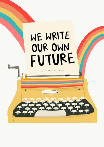 We Write Our Own Future Art Print