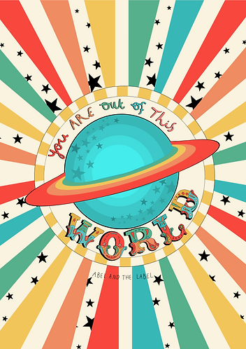 You Are Out Of This World Art Print