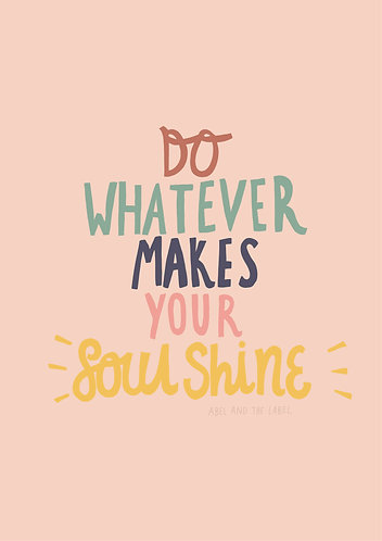Do Whatever Makes Your Soul Shine Quote Print