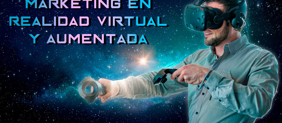 REALIDAD VIRTUAL Y AUMENTADA EN TU ESTRATEGIA DE MARKETING