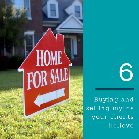 6 Buying, Selling Myths Your Clients Believe