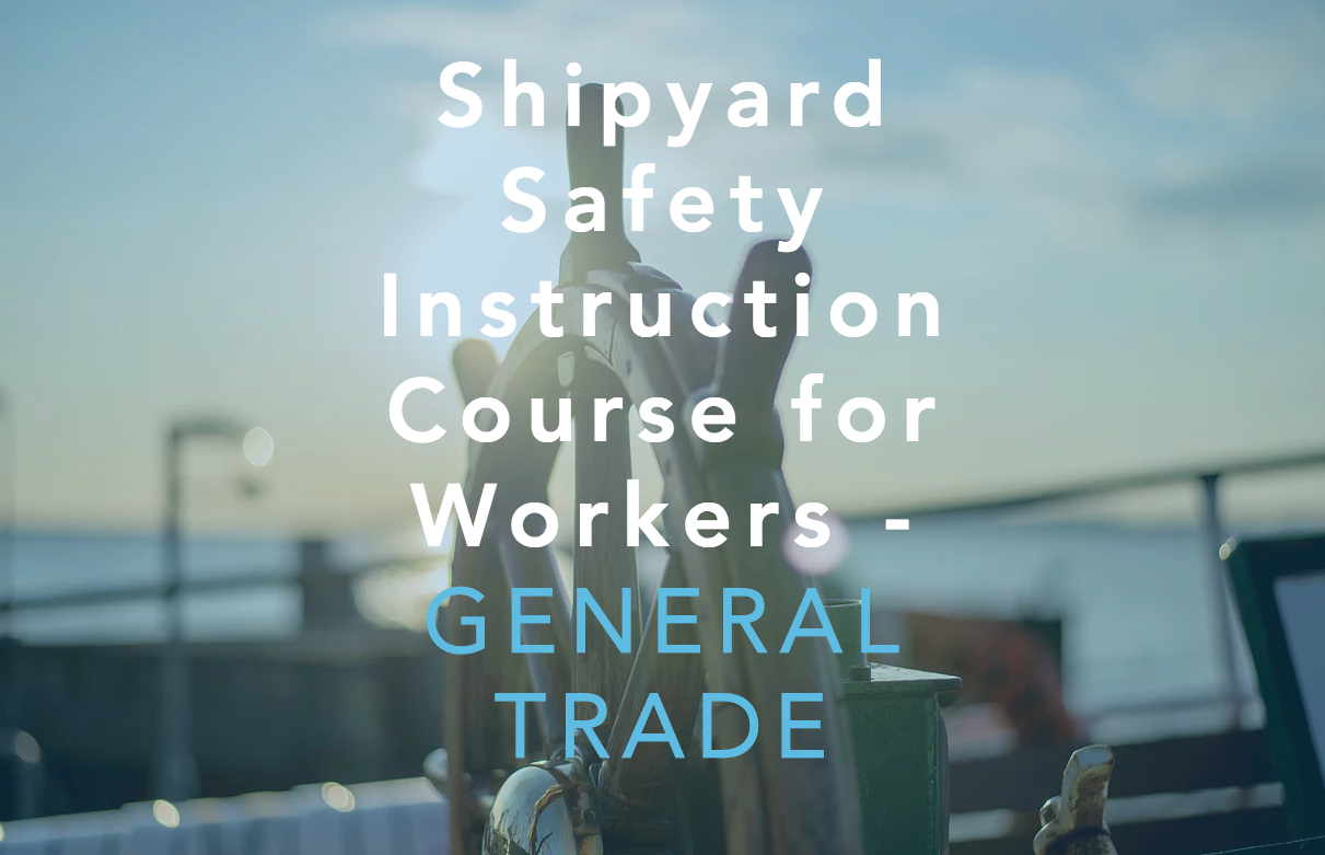 Shipyard Safety Course - General Trade