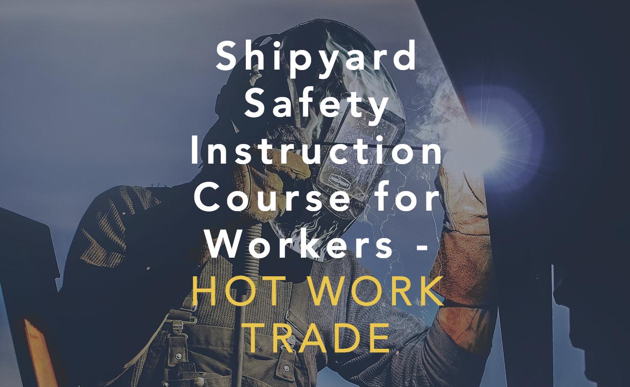 Shipyard Safety Course - Hot Work Trade