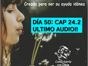 Día 50: Ultimo audio,Creada para ser su ayuda idónea!